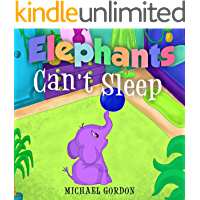 Elephants Can't Sleep: (Childrens book about a Cute Elephant That Doesn't Like His Bedtime Routine, Picture Books, Preschool Books, Ages 3 5, Baby Books, Kids Book, Bedtime Story)