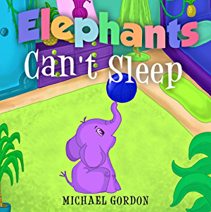 Book For Kids: Elephants Can't Sleep: (Children's book about a Cute Elephant That Doesn't Like His Bedtime Routine; Picture Books; Preschool Books; Ages 3-5; Baby Books; Kids Book; Bedtime Story)