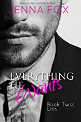 Everything He Wants: Lies (Alpha Billionaire Romance/Submission/Domination)
