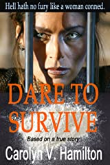 Dare to Survive: Based on the true story of a woman conned and imprisoned in South America for drug trafficking Kindle Edition
