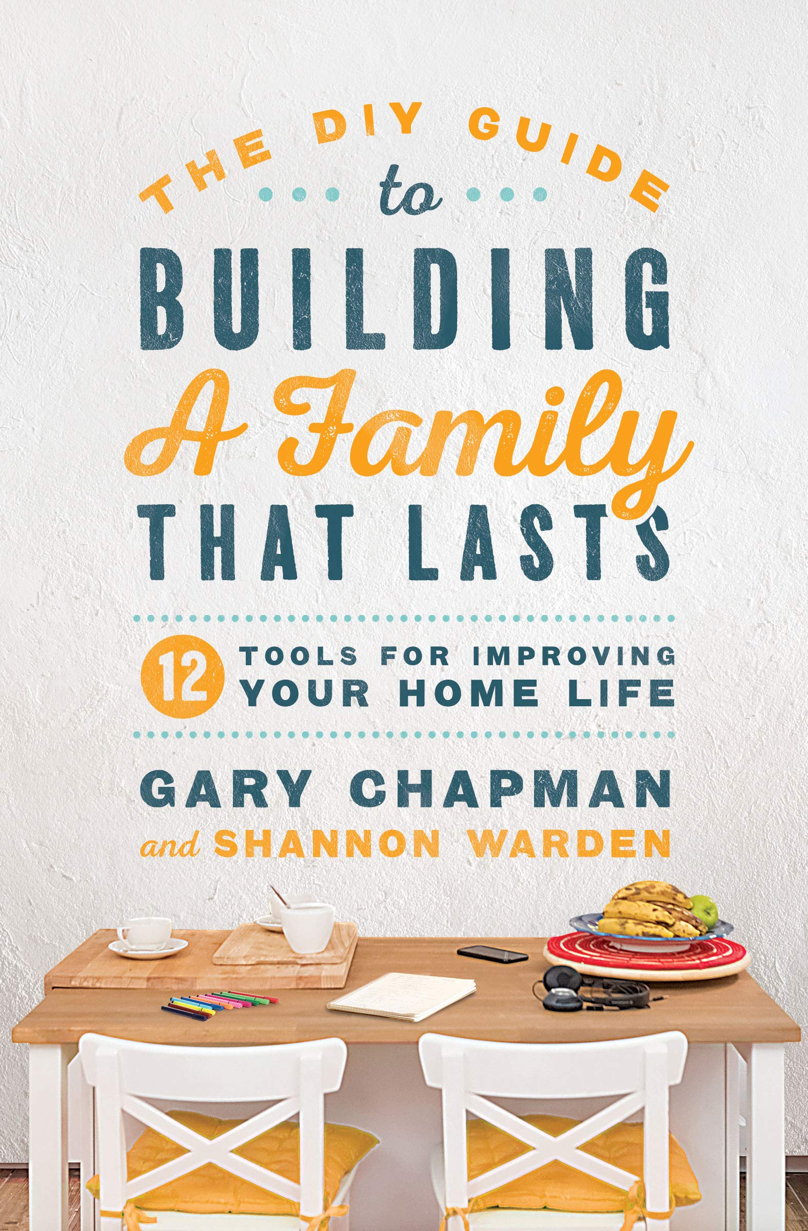 Image result for The DIY Guide to Building A Family that Lasts by Gary Chapman and Shannon Warden