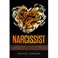 Narcissist: Discover how to Unmask Narcissistic Personalities, Overcome Emotional and Mental Manipulation, and Regain control of your life (English Edition)