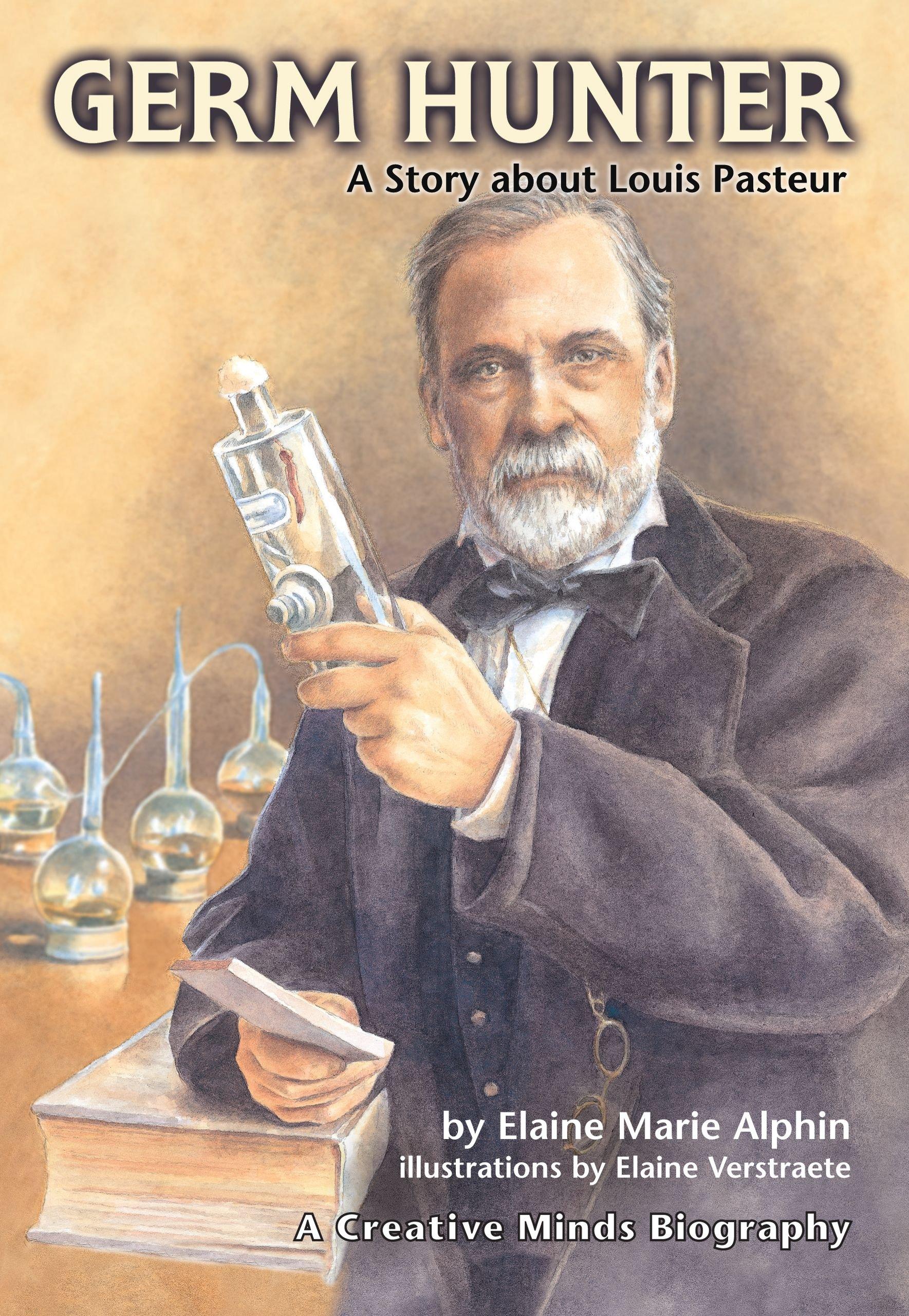 Germ Hunter: A Story about Louis Pasteur (Creative Minds ...