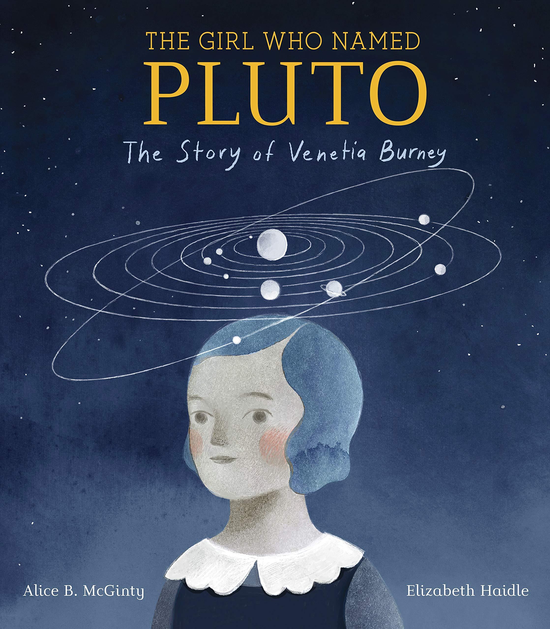 The Girl Who Named Pluto: The Story of Venetia Burney: McGinty, Alice B.,  Haidle, Elizabeth: 9781524768317: Amazon.com: Books