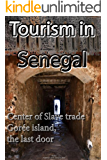 Tourism in Senegal and Gorée Island: The trace of Slave trade exit, find out how it all happened and the colonial capital of St Louis