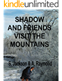Shadow and Friends Visit the Mountains (Shadow Series Book 3)