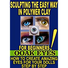 SCULPTING THE EASY WAY IN POLYMER CLAY FOR BEGINNERS 3: How to create amazing EYES for OOAK Dolls Dec 19, 2014