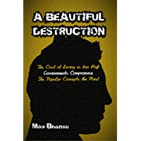 A Beautiful Destruction: The cost of living is too high. Governments compromise. The popular corrupts the mind.