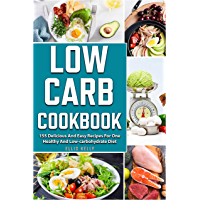 Low Carb Cookbook: 155 delicious and easy recipes for one healthy and low-carbohydrate diet (English Edition)