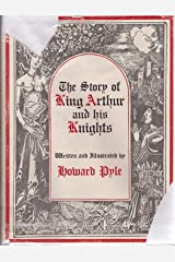 Story of King Arthur and His Knights Written and Illustrated by Howard Pyle