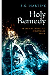 Holy Remedy (The Invisible Conflict Chronicles Book 1) Kindle Edition