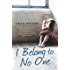 I Belong to No One: Abused, afraid and alone. A young girl forced to make the ultimate sacrifice for her survival.