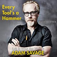 Every Tool's a Hammer: Lessons from a Lifetime of Making