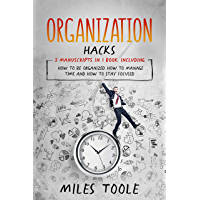 Organization Hacks: 3-in-1 Bundle to Master Organizing Your Home, Organized Mind, Organize Your Day & Organize Your Life…