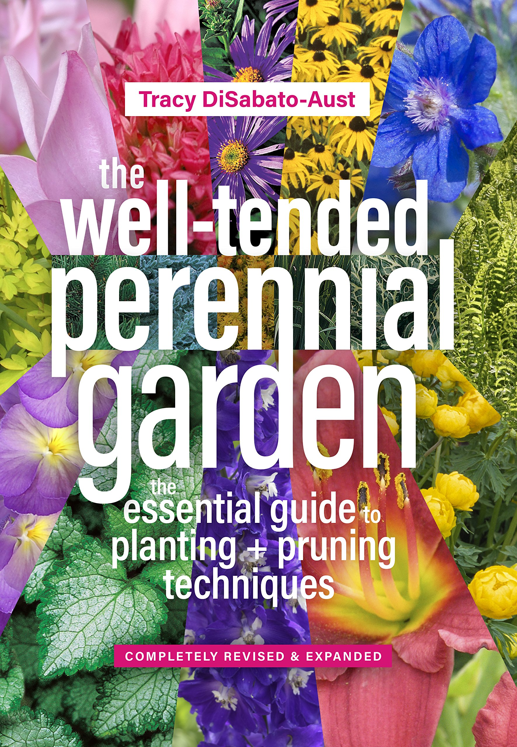 The Well-Tended Perennial Garden: The Essential Guide to Planting and Pruning Techniques, Third Edition by Timber Press
