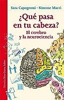 ¿Qué Pasa En Tu Cabeza?: El Cerebro Y La