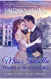 Miss Isabella Thaws a Frosty Lord: A Sweetly Spicy Regency Romance