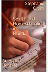 Spirit Filled Homeschooling in Florida: An Action Booklet Kindle Edition