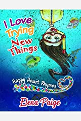 I Love Trying New Things (Happy Heart Rhymes Book 3) Kindle Edition