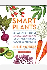 Smart Plants: Power Foods & Natural Nootropics for Optimized Thinking, Focus & Memory Kindle Edition