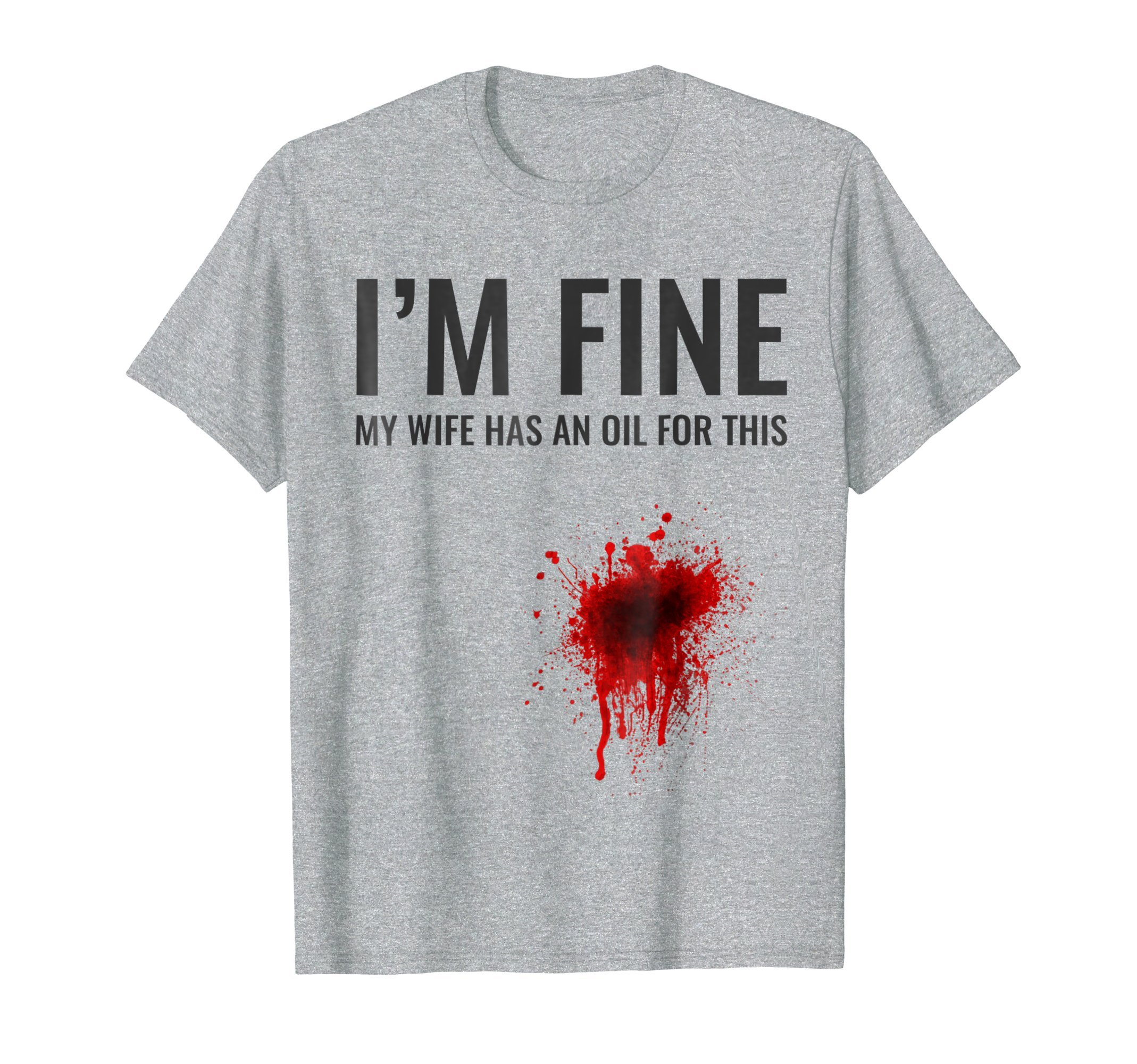 Mens I'm Fine My Wife Has An Oil For This | Funny Essential Shirt Medium Heather Grey