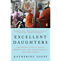 Excellent Daughters: The Secret Lives of Young Women Who Are Transforming the Arab World
