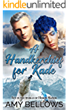 A Handkerchief for Kade (Alaskan Pebble Gifters Book 5)