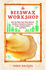 The Beeswax Workshop: How to Make Your Own Natural Candles, Cosmetics, Cleaners, Soaps, Healing Balms and More Paperback
