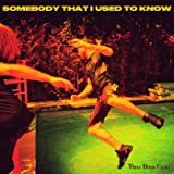 Somebody That I Used to Know
