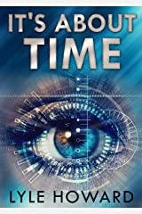 It's About Time: A Mysterious Time Travel Conspiracy Kindle Edition