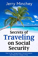 Secrets of Traveling on Social Security: How to Get Transportation, Accommodation, and Meals Dirt-Cheap or Free Kindle Edition