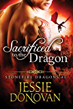 Sacrificed to the Dragon (Stonefire British Dragons Book 1) (English Edition)
