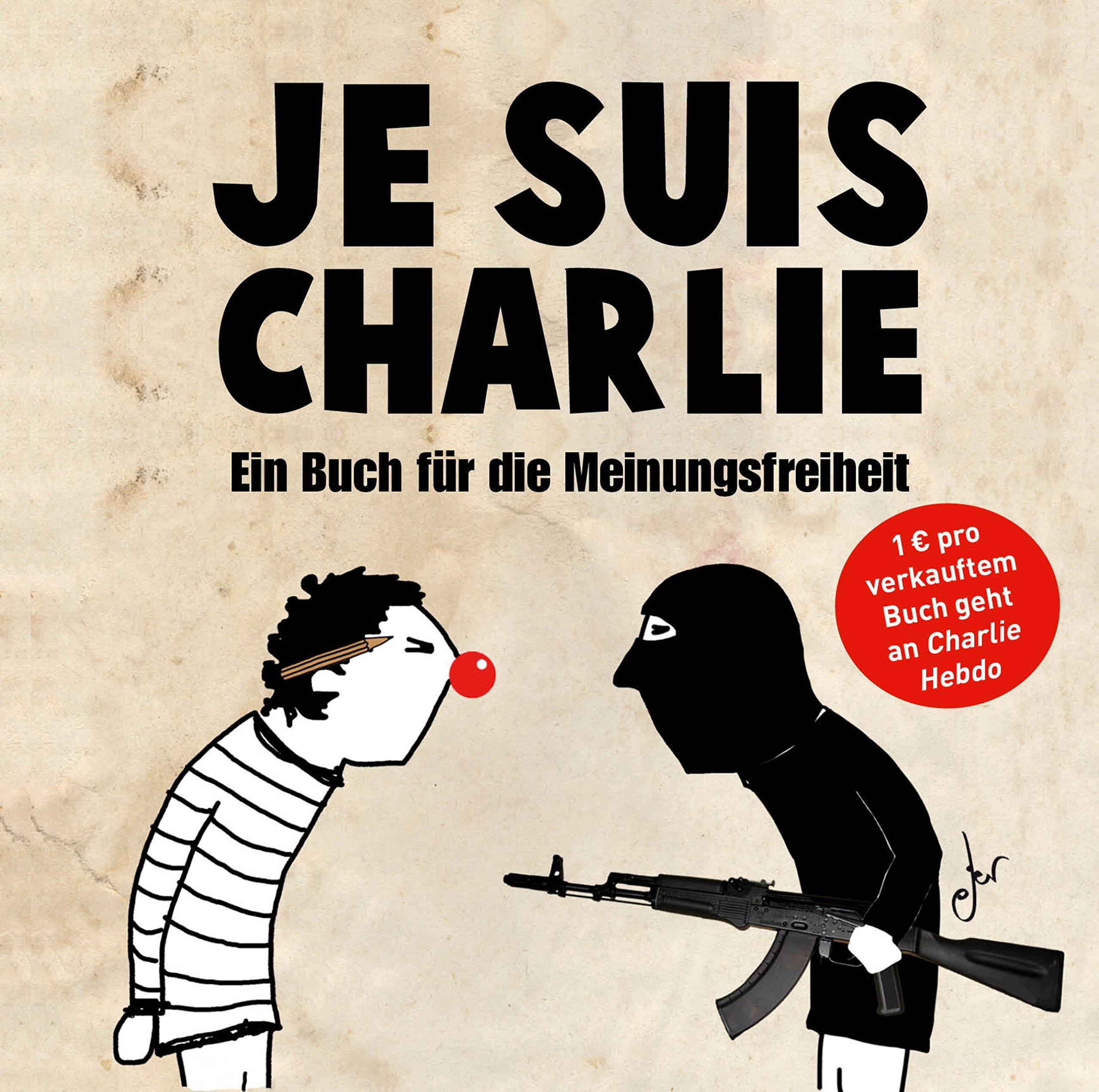 Je Suis Charlie Ein Buch Fur Die Meinungsfreiheit 9783868836516 Amazon Com Books