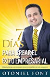 7 días para crear el éxito empresarial: Cómo aplicar los infalibles principios de Dios en los negocios (Spanish Edition)