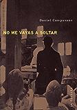 No me vayas a soltar (Spanish Edition)