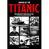 Sinking of the Titanic: The Greatest Disaster At Sea - Special Edition with Additional Photographs (English Edition)