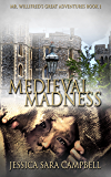 Medieval Madness (Mr Willifred's Great Adventures Book 1)