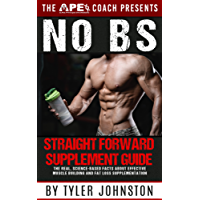The No B.S. Straightforward Supplement Guide: The Real, Science-Based Facts About Effective Muscle Building and Fat Loss Supplementation (The Lean Muscle, Healthy Lifestyle Series Book 1)