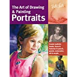 The Art of Drawing & Painting Portraits: Create realistic heads, faces & features in pencil, pastel, watercolor, oil & acryli