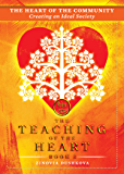 The Heart of the Community: Creating an Ideal Society (The Teaching of the Heart Book 3)