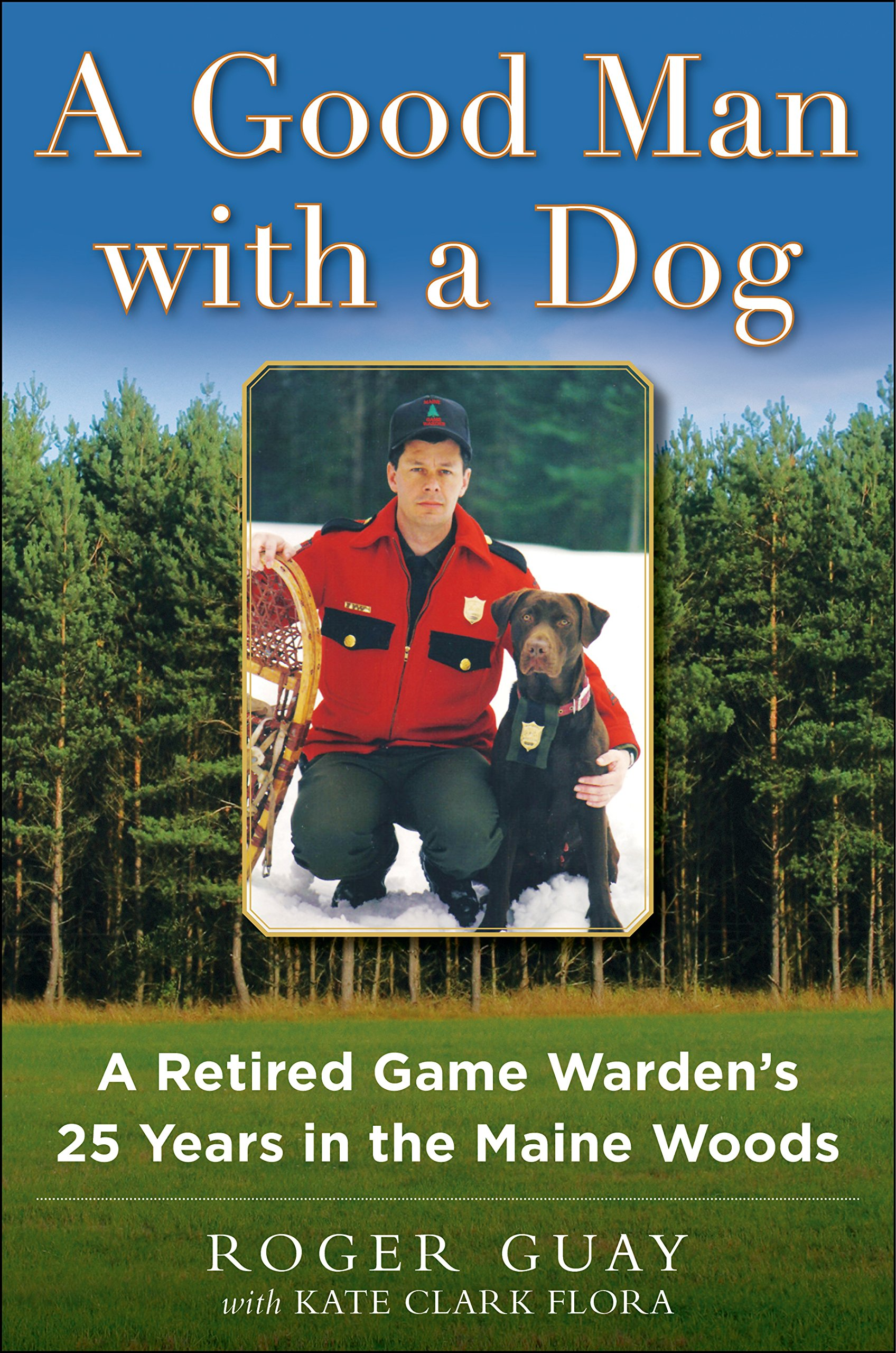 Download A Good Man with a Dog: A Game Warden's 25 Years in the Maine Woods pdf