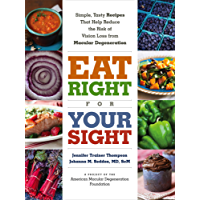 Eat Right for Your Sight: Simple, Tasty Recipes that Help Reduce the Risk of Vision Loss from Macular Degeneration (English Edition)