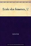 L' Ecole des femmes (French Edition)