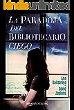 La paradoja del bibliotecario ciego (Spanish Edition)