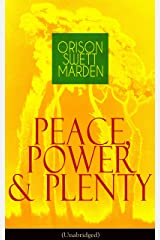 Peace, Power & Plenty (Unabridged): Before a Man Can Lift Himself, He Must Lift His Thought Kindle Edition