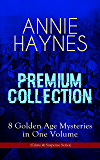 ANNIE HAYNES Premium Collection – 8 Golden Age Mysteries in One Volume (Crime & Suspense Series): Abbey Court Murder, Blue Diamond, House in Charlton Crescent, ... at Tattenham Corner & Crystal Beads Murder