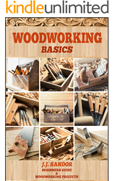 Amazon Com Woodworking Woodworking For Beginners Diy Project Plans Woodworking Book Learn Fast How To Start With Woodworking Projects Step By Step Woodworking Basics Ebook Sandor J J Kindle Store