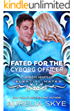 Fated For The Cyborg Officer: (Cybernetic Hearts #3) (Celestial Mates)