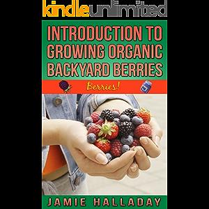 Berries: An Introduction To Growing Organic Backyard Berries (botanical, home garden, horticulture, garden, landscape…