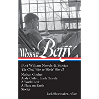 Wendell Berry: Port William Novels & Stories: The Civil War to World War II  (LOA #302): Nathan Coulter / Andy Catlett: Early Travels / A World Lost / ... of America Wendell Berry Edition Book 1)